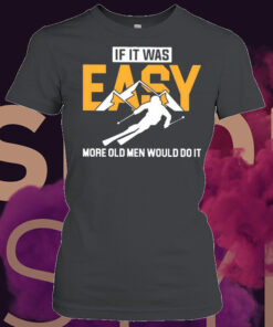 Skiing if it was more old men would do it shirt 7