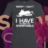 Sorry I can't I have to ride Snowmobile shirt 3