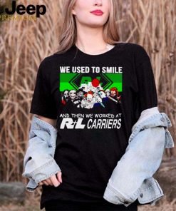 Horror Halloween we used to smile and the we worked at RL Carriers shirt
