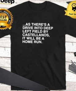 As theres a drive into deep left field by castellanos it will be a home run hoodie, tank top, sweater