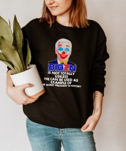 Biden Is Not Totally Useless He Can Be Used As Example Of The Worst President In History T shirt