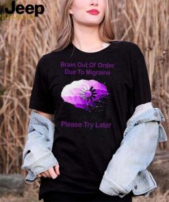 Brain Out Of Order Due To Migraine Please Try Later T shirt