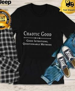 Chaotic good good intentions questionable methods shirt