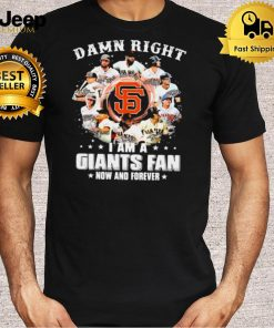 Damn right I am a giants fan now and forever 2021 shirt