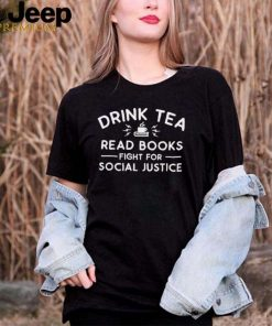 Drink Tea Read Books Fight For Social Justice T Shirt
