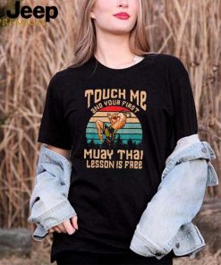 Funny Touch Me And Your 1st Muay Thai Lesson Is Free Shirt