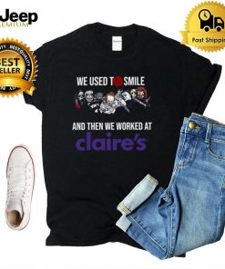 Horror Movies Characters we used to smile and then we worked at Claires shirt
