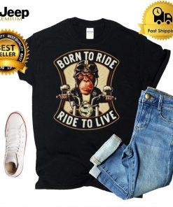Monkey motorcycle born to ride ride to live shirt