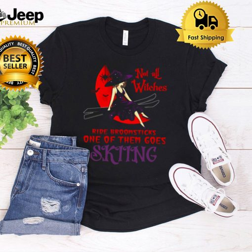 Not All Witches Ride Broomsticks One Of Them Goes Skiing Halloween T shirt