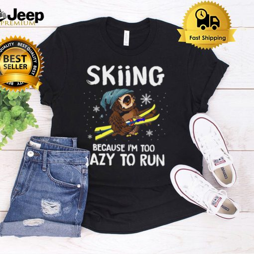 Owl Skiing Because Im Too Lazy To Run T shirt