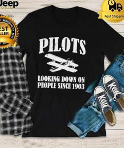 Pilots Looking Down On People Since 1903 Funny Pilot shirt