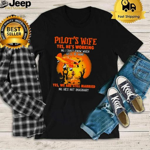 Pilots wife yes hes working no hes working yes we are still married halloween shirt