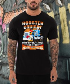 Rooster cruisin speed up move over or stay home with the hens truck shirt