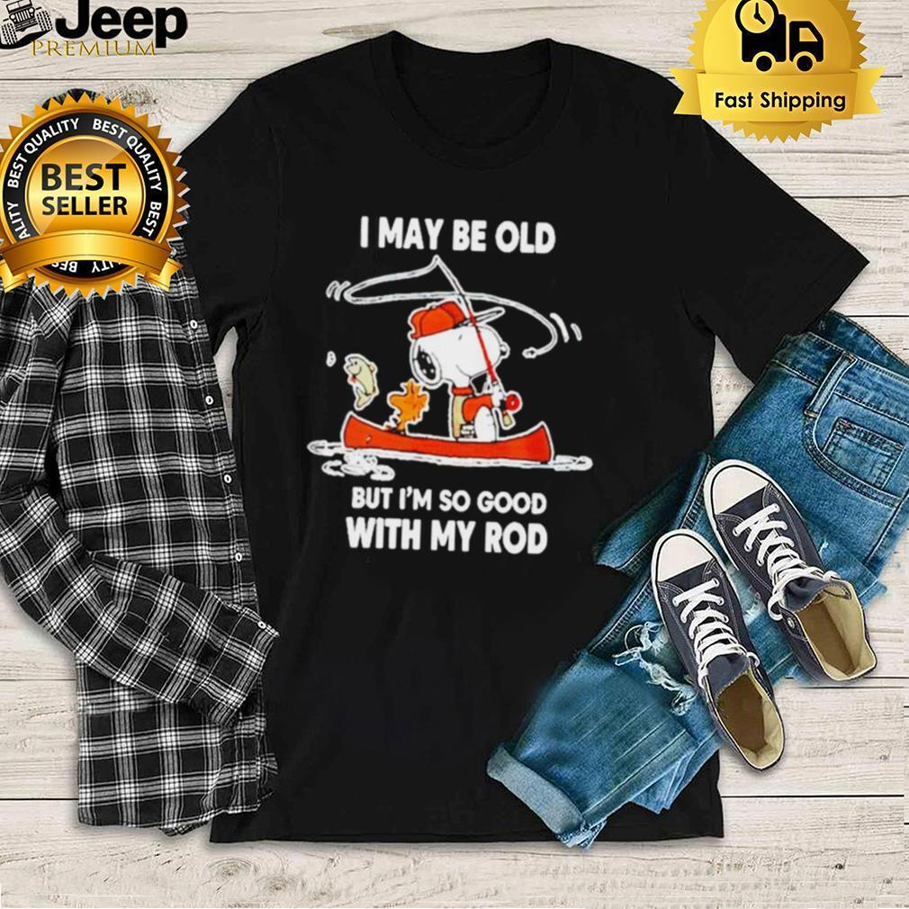 Snoopy I may be old but im so good with my rod shirt