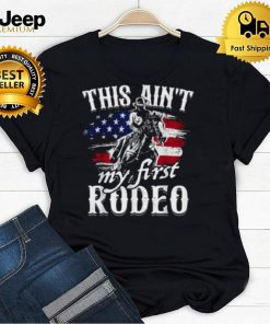 This Aint My First Rodeo American Flag Cowboy T Shirt