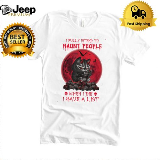 Black Cat Halloween Fully Intend To Haunt People When I Die T Shirt B09FPSL6L6