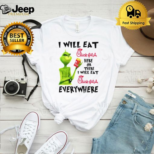 Grinch I will eat Chick fil A here or there shirt