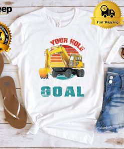Heavy Equipment Operator Your Hole Is My Goal Funny Gift T Shirt B09FSC5RFW