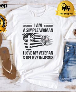 I Am A Simple Woman I love My Veteran And Believe In Jesus Veteran Wife T shirt