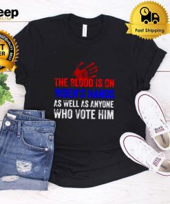The Blood Is On Bidens Hands As Well As Anyone Who Vote Him Shirt