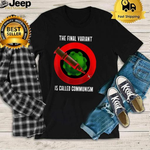 The Final Variant is Called Communism Shirt