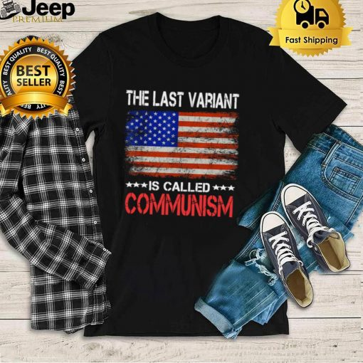 The last Variant Is Called Communism US Flag Shirt