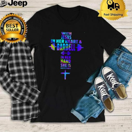 Weight Lifting With Jesus In Her Heart And Barbell In Her Hand She Is Unstoppable T shirt