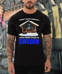 i dont next therapy I just need to go to Sweden shirt