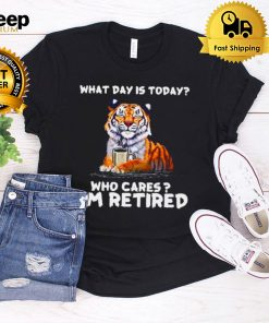 Tiger What Day Is Today Who Cares Im Retired T shirt